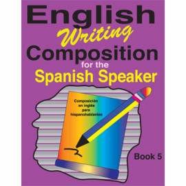 English Writing Composition for the Spanish Speaker Book 5
