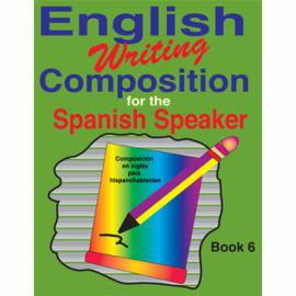 English Writing Composition for the Spanish Speaker Book 6
