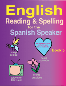 English Reading & Spelling for the Spanish Speaker Book 5. Scope and Sequence for the English Reading and Spelling for the Spanish Speaker Series